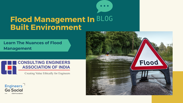 The Consultant Engineers Association of India (CEAI) is discussing the Flood Management measures for civil engineers in built environment to save the destruction caused by Natural Disasters like Floods. CEAI is the FIDIC approved Consulting organization for Civil Engineers